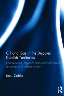 Oil and Gas in the Disputed Kurdish Territories : Jurisprudence, Regional Minorities and Natural Resources in a Federal System, Hardback Book