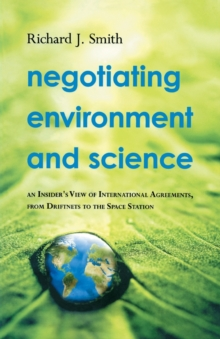 Negotiating Environment and Science : An Insider's View of International Agreements, from Driftnets to the Space Station, Paperback / softback Book