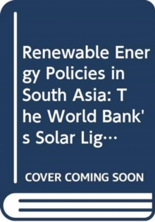 Renewable Energy Policies in South Asia : The World Bank's Solar Lighting Strategies and Design Principles, Hardback Book
