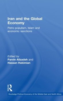 Iran and the Global Economy : Petro Populism, Islam and Economic Sanctions, Hardback Book
