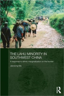 The Lahu Minority in Southwest China : A Response to Ethnic Marginalization on the Frontier, Hardback Book