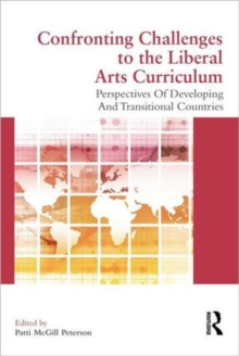Confronting Challenges to the Liberal Arts Curriculum : Perspectives of Developing and Transitional Countries, Paperback / softback Book