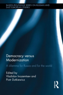 Democracy versus Modernization : A Dilemma for Russia and for the World, Hardback Book