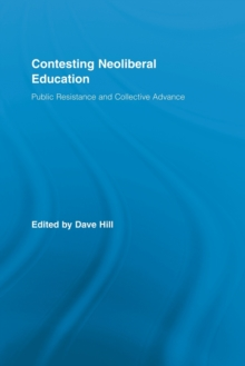 Contesting Neoliberal Education : Public Resistance and Collective Advance, Paperback / softback Book