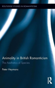 Animality in British Romanticism : The Aesthetics of Species, Hardback Book