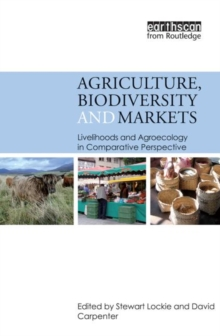 Agriculture, Biodiversity and Markets : Livelihoods and Agroecology in Comparative Perspective, Paperback / softback Book