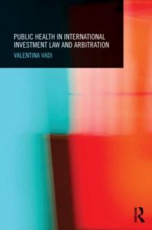 Public Health in International Investment Law and Arbitration, Hardback Book