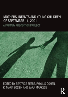 Mothers, Infants and Young Children of September 11, 2001 : A Primary Prevention Project, Paperback Book