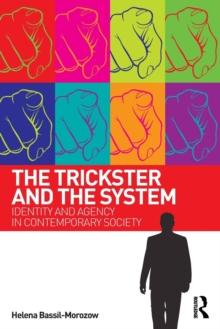 The Trickster and the System : Identity and agency in contemporary society, Paperback / softback Book