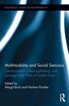Multimodality and Social Semiosis : Communication, Meaning-Making, and Learning in the Work of Gunther Kress, Hardback Book