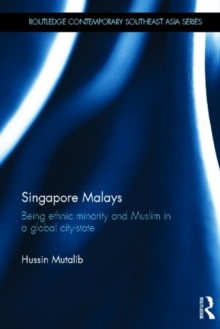 Singapore Malays : Being Ethnic Minority and Muslim in a Global City-state, Hardback Book