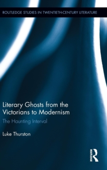Literary Ghosts from the Victorians to Modernism : The Haunting Interval, Hardback Book