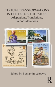Textual Transformations in Children's Literature : Adaptations, Translations, Reconsiderations, Hardback Book