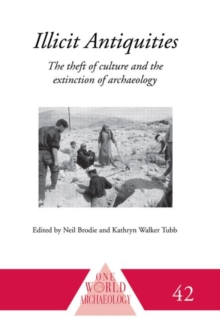 Illicit Antiquities : The Theft of Culture and the Extinction of Archaeology, Paperback Book