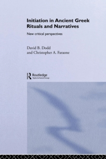 Initiation in Ancient Greek Rituals and Narratives : New Critical Perspectives, Paperback Book