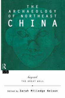 The Archaeology of Northeast China : Beyond the Great Wall, Paperback / softback Book