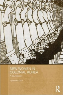 New Women in Colonial Korea : A Sourcebook, Hardback Book