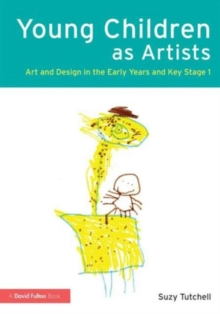 Young Children as Artists : Art and Design in the Early Years and Key Stage 1, Paperback / softback Book