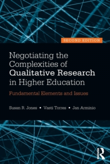Negotiating the Complexities of Qualitative Research in Higher Education : Fundamental Elements and Issues, Paperback Book