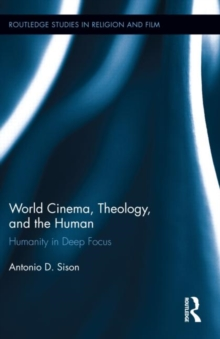 World Cinema, Theology, and the Human : Humanity in Deep Focus, Hardback Book