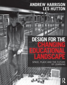Design for the Changing Educational Landscape : Space, Place and the Future of Learning, Hardback Book