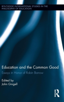 Education and the Common Good : Essays in Honor of Robin Barrow, Hardback Book