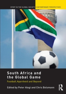 South Africa and the Global Game : Football, Apartheid and Beyond, Paperback Book