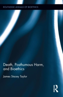Death, Posthumous Harm, and Bioethics, Hardback Book