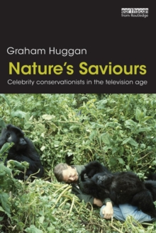 Nature's Saviours : Celebrity Conservationists in the Television Age, Paperback / softback Book