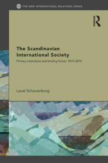 The Scandinavian International Society : Primary Institutions and Binding Forces, 1815-2010, Hardback Book