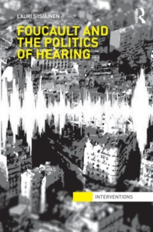 Foucault & the Politics of Hearing, Hardback Book