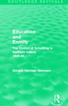 Education and Enmity : The Control of Schooling in Northern Ireland 1920-50, Hardback Book
