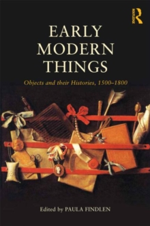 Early Modern Things : Objects and their Histories, 1500-1800, Paperback Book