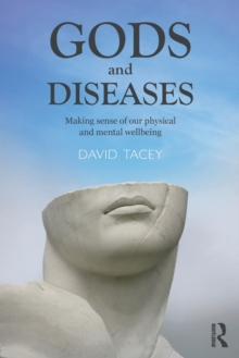 Gods and Diseases : Making sense of our physical and mental wellbeing, Paperback / softback Book
