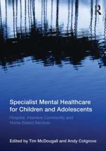 Specialist Mental Healthcare for Children and Adolescents : Hospital, Intensive Community and Home Based Services, Paperback / softback Book
