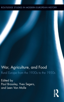 War, Agriculture, and Food : Rural Europe from the 1930s to the 1950s, Hardback Book