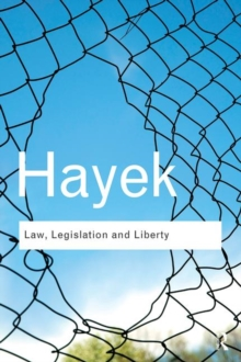 Law, Legislation and Liberty : A New Statement of the Liberal Principles of Justice and Political Economy, Paperback Book