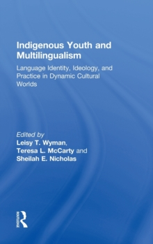 Indigenous Youth and Multilingualism : Language Identity, Ideology, and Practice in Dynamic Cultural Worlds, Hardback Book