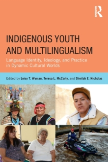 Indigenous Youth and Multilingualism : Language Identity, Ideology, and Practice in Dynamic Cultural Worlds, Paperback / softback Book