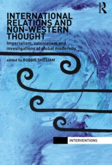 International Relations and Non-Western Thought : Imperialism, Colonialism and Investigations of Global Modernity, Paperback / softback Book