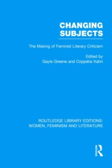 Changing Subjects : The Making of Feminist Literary Criticism, Hardback Book