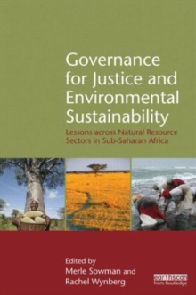 Governance for Justice and Environmental Sustainability : Lessons across Natural Resource Sectors in Sub-Saharan Africa, Hardback Book