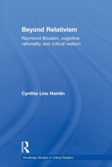Beyond Relativism : Raymond Boudon, Cognitive Rationality and Critical Realism, Paperback Book