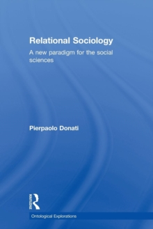 Relational Sociology : A New Paradigm for the Social Sciences, Paperback / softback Book