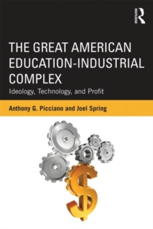 The Great American Education-Industrial Complex : Ideology, Technology, and Profit, Paperback / softback Book