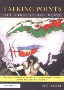 Talking Points for Shakespeare Plays : Discussion activities for Hamlet, A Midsummer Night's Dream, Romeo and Juliet and Richard III, Paperback / softback Book