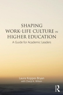 Shaping Work-Life Culture in Higher Education : A Guide for Academic Leaders, Paperback / softback Book
