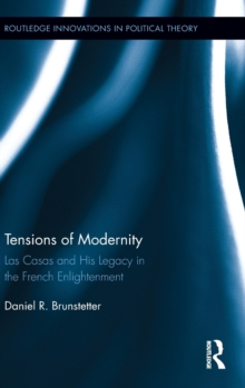 Tensions of Modernity : Las Casas and His Legacy in the French Enlightenment, Hardback Book