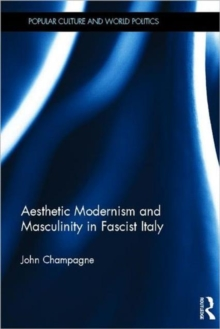 Aesthetic Modernism and Masculinity in Fascist Italy, Hardback Book