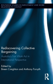 Rediscovering Collective Bargaining : Australia's Fair Work Act in International Perspective, Hardback Book